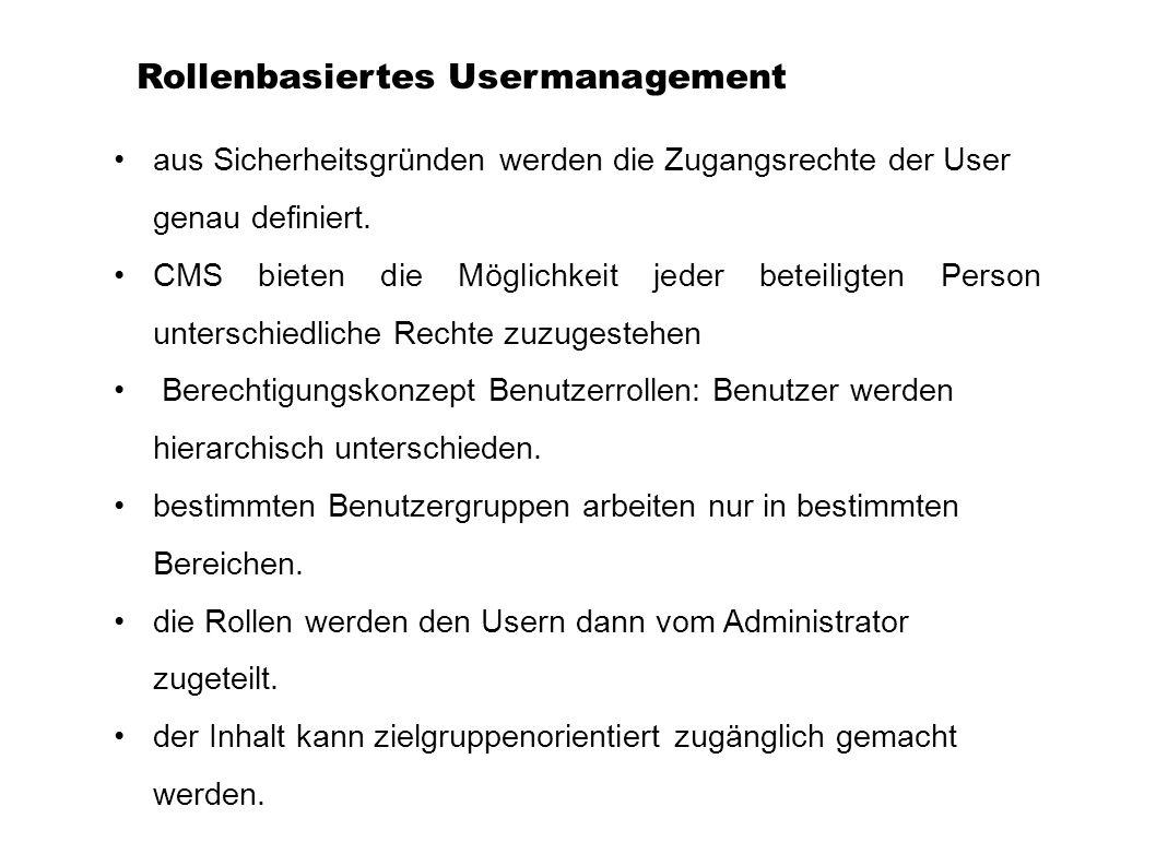 Rollenbasiertes Usermanagement aus Sicherheitsgründen werden die Zugangsrechte der User genau definiert. CMS bieten die Möglichkeit jeder beteiligten