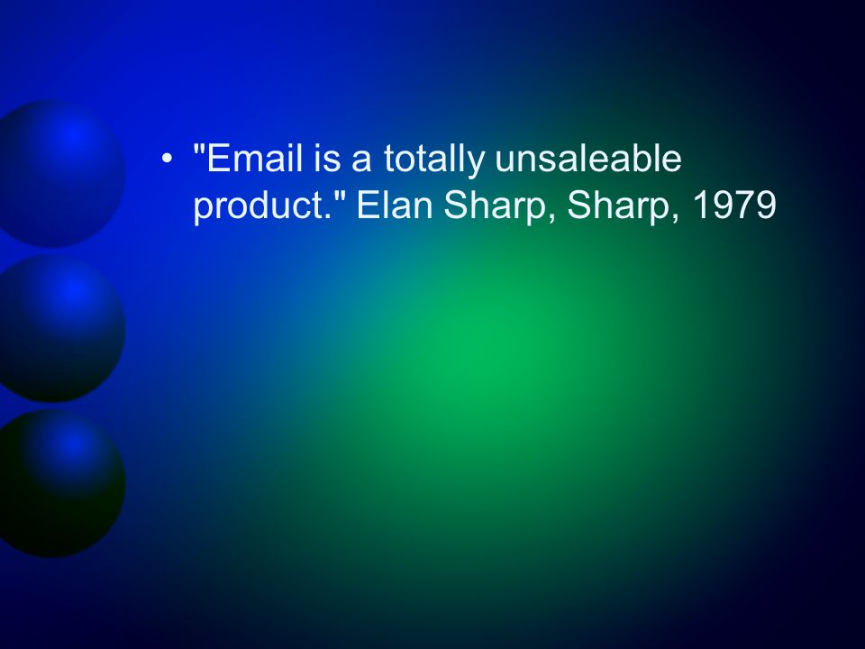 Email is a totally unsaleable product. Elan Sharp, Sharp, 1979