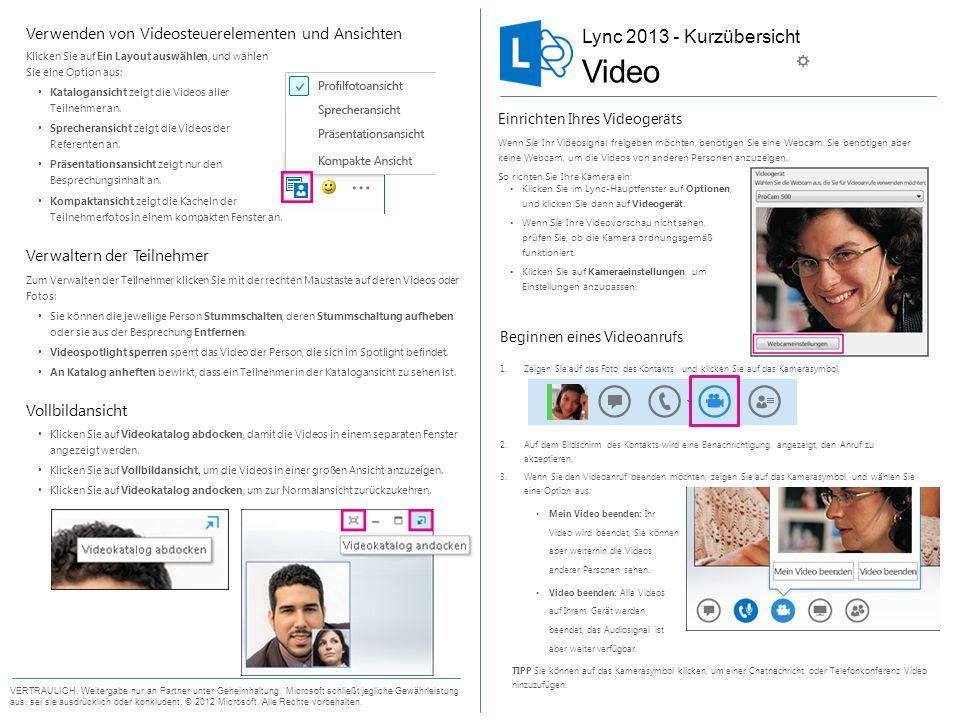 Einladen von weiteren Personen zu einem Videoanruf Hinzufügen von Video zu einer Chatunterhaltung 1.Zeigen Sie auf das Kamerasymbol, und prüfen Sie Ihre Vorschau.