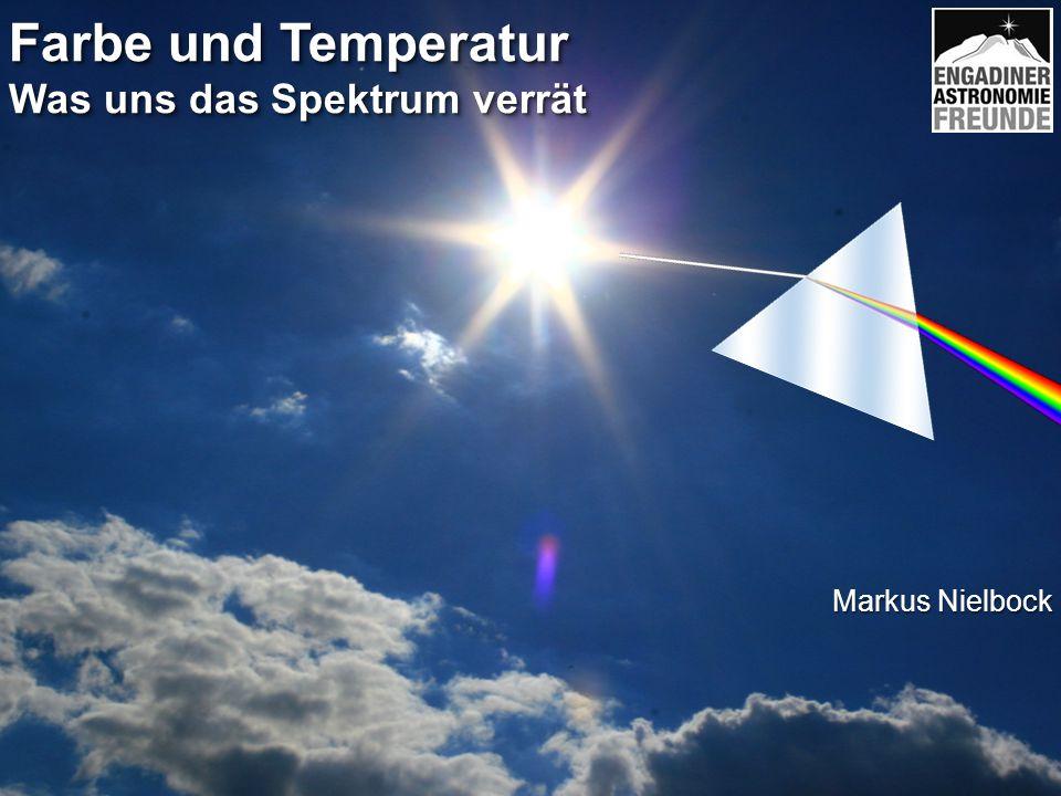Farbe und Temperatur Was uns das Spektrum verrät Farbe und Temperatur Was uns das Spektrum verrät Markus Nielbock