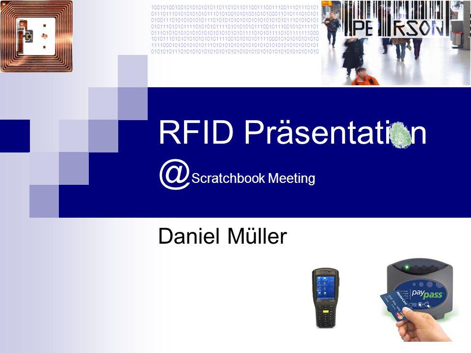 RFID Präsentation @ Scratchbook Meeting Daniel Müller 100101001001010101010110110101101100111001110011101110101 011101110101010101011101010010101001010100011010111010101 010011101010101010111010101010101010101010101011101010101 010111010101111010101011110101010101110010111001010111101 011101010101010101010101010101011110101011110101111111000 101011101010101010101011110010101010111100010101010101010 111100010100101010111010101010101010101010101010101010101 010101011101010101010101010101010101010101010101010101010