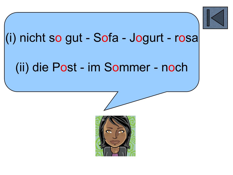 (i) nicht so gut - Sofa - Jogurt - rosa (ii) die Post - im Sommer - noch