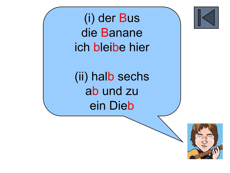 (i) der Bus die Banane ich bleibe hier (ii) halb sechs ab und zu ein Dieb