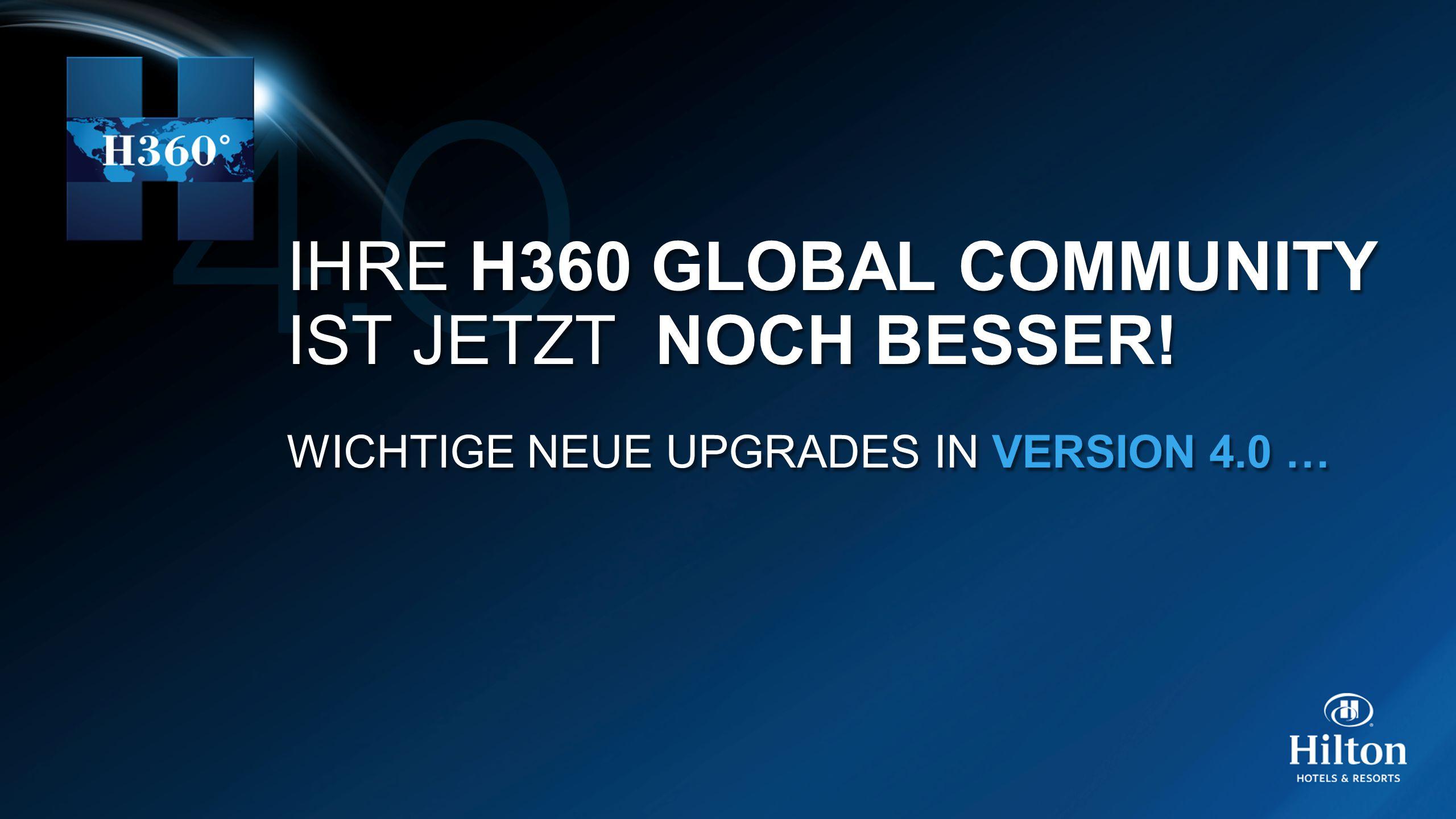 IHRE H360 GLOBAL COMMUNITY IST JETZT NOCH BESSER! WICHTIGE NEUE UPGRADES IN VERSION 4.0 … IHRE H360 GLOBAL COMMUNITY IST JETZT NOCH BESSER! WICHTIGE N