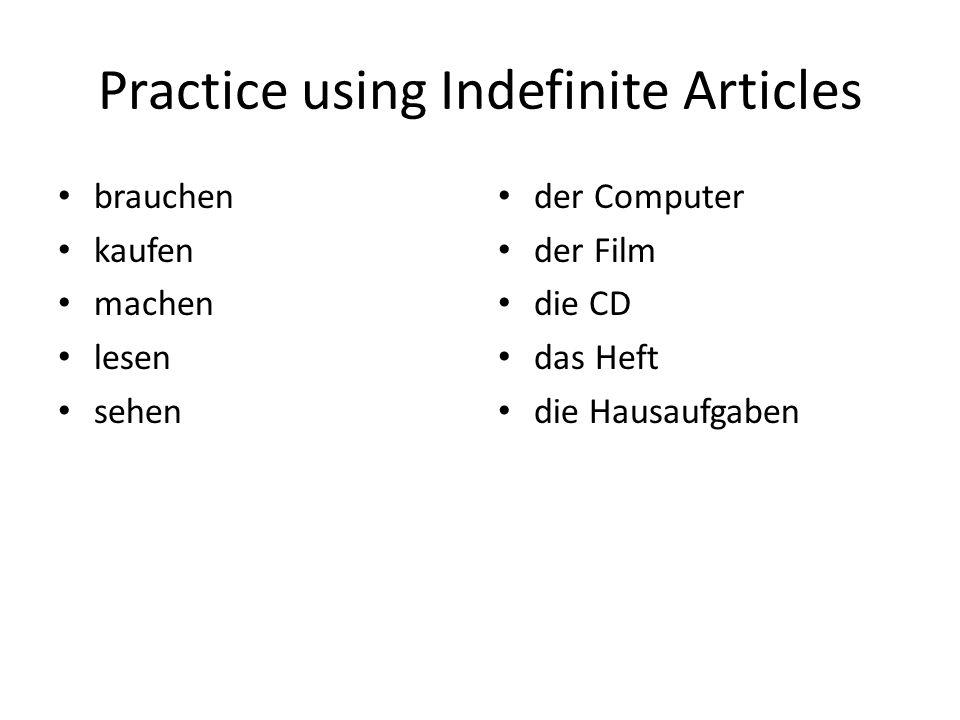 Practice using Indefinite Articles brauchen kaufen machen lesen sehen der Computer der Film die CD das Heft die Hausaufgaben