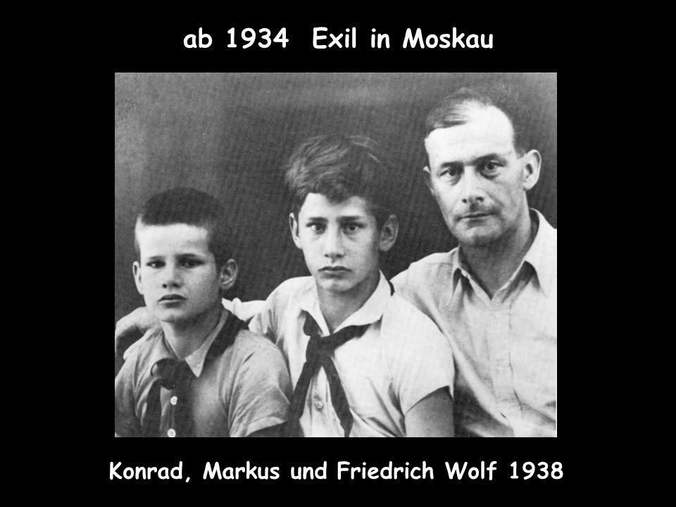 ab 1934 Exil in Moskau Konrad, Markus und Friedrich Wolf 1938