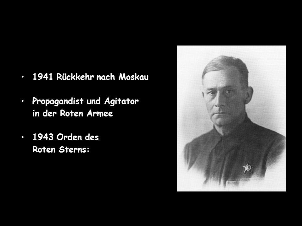 1941 Rückkehr nach Moskau Propagandist und Agitator in der Roten Armee 1943 Orden des Roten Sterns: