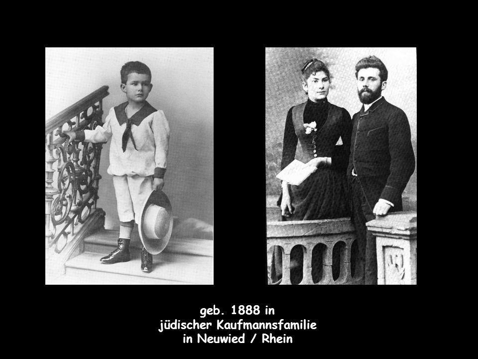 geb. 1888 in jüdischer Kaufmannsfamilie in Neuwied / Rhein