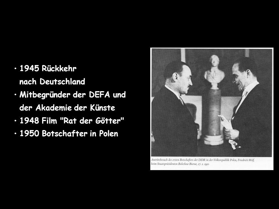 1945 Rückkehr nach Deutschland Mitbegründer der DEFA und der Akademie der Künste 1948 Film