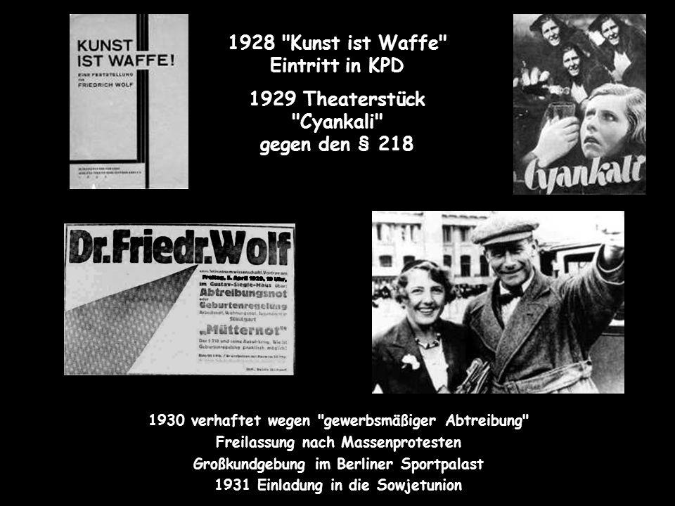 1928 Kunst ist Waffe Eintritt in KPD 1929 Theaterstück Cyankali gegen den § 218 1930 verhaftet wegen gewerbsmäßiger Abtreibung Freilassung nach Massenprotesten Großkundgebung im Berliner Sportpalast 1931 Einladung in die Sowjetunion