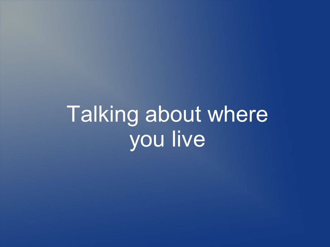 Talking about where you live