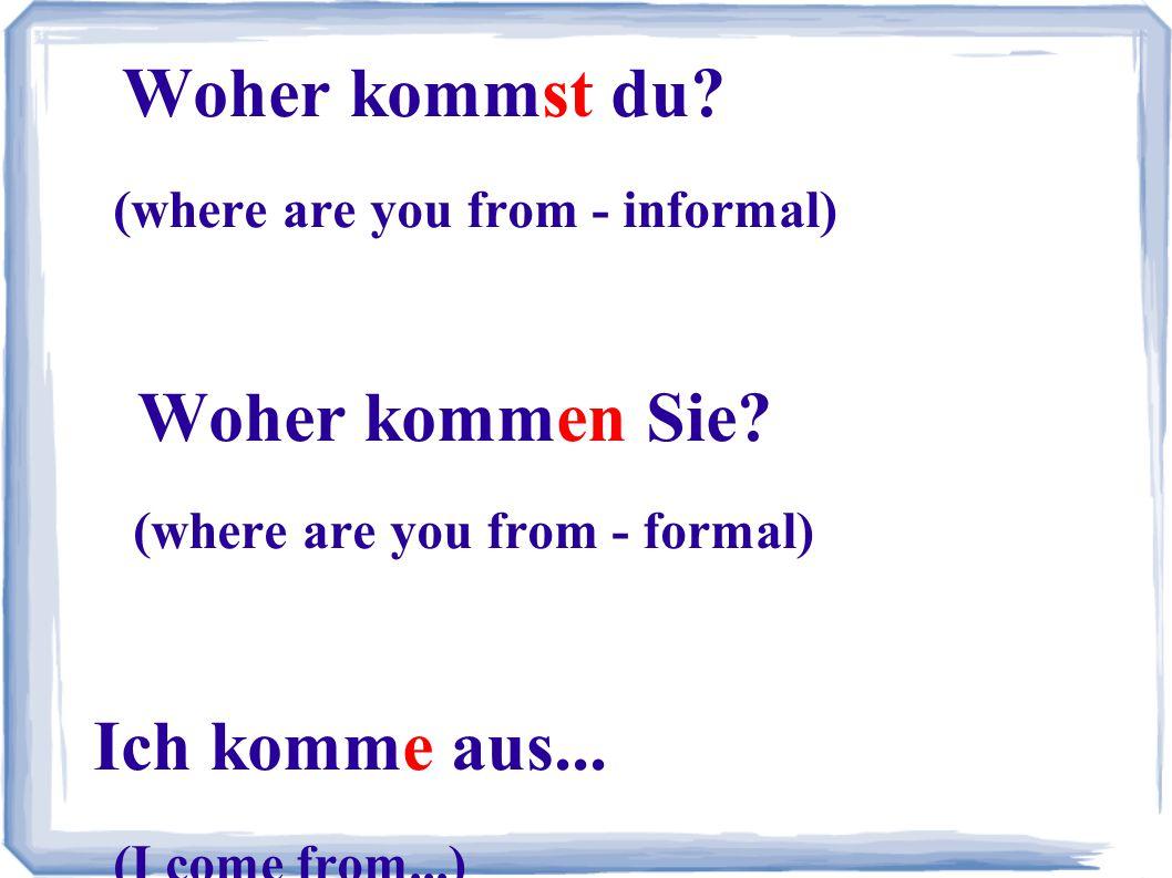 Wo wohnst du.(Where do you live. -informal) Wo wohnen Sie.