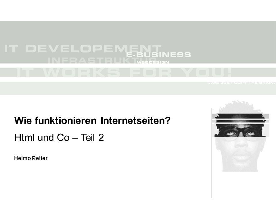 Wie funktionieren Internetseiten Html und Co – Teil 2 Heimo Reiter