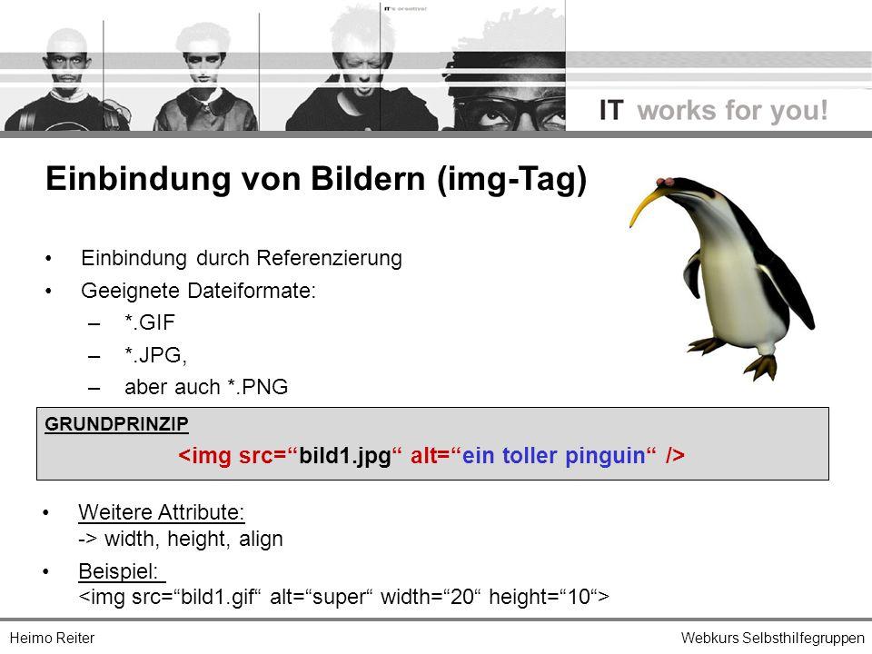 Webkurs Selbsthilfegruppen Einbindung durch Referenzierung Geeignete Dateiformate: –*.GIF –*.JPG, –aber auch *.PNG Einbindung von Bildern (img-Tag) GRUNDPRINZIP Weitere Attribute: -> width, height, align Beispiel: