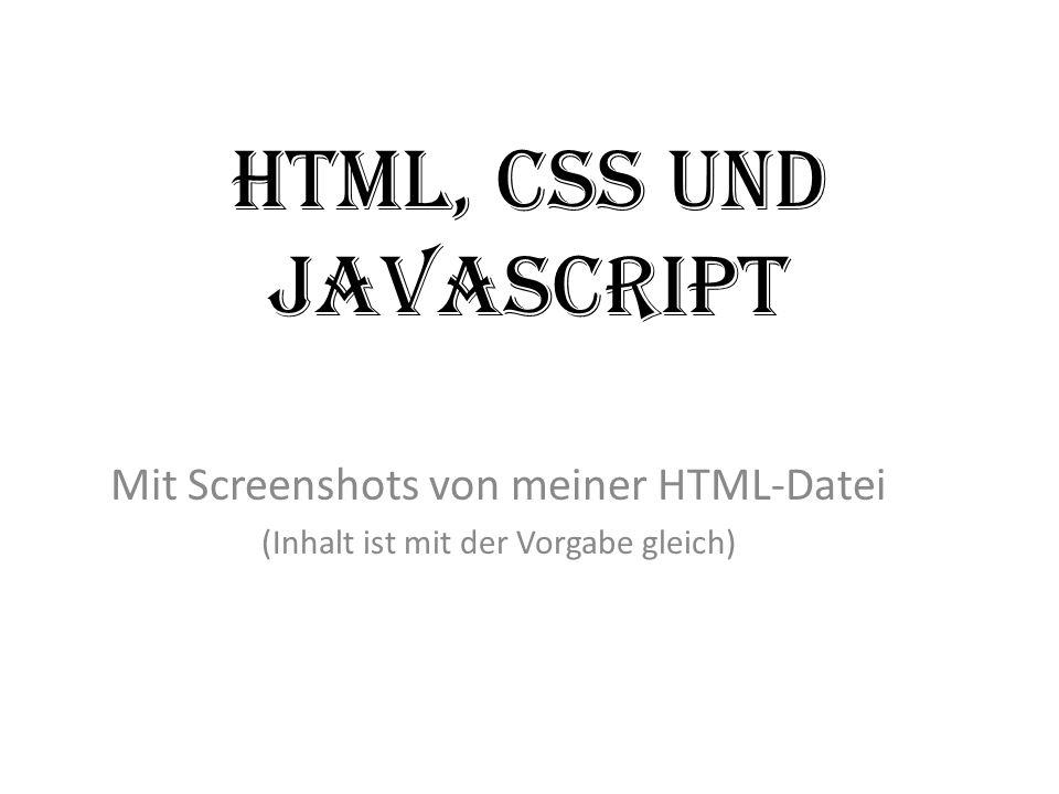 HTML, CSS und JavaScript Mit Screenshots von meiner HTML-Datei (Inhalt ist mit der Vorgabe gleich)