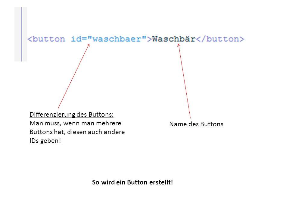 So wird ein Button erstellt! Name des Buttons Differenzierung des Buttons: Man muss, wenn man mehrere Buttons hat, diesen auch andere IDs geben!