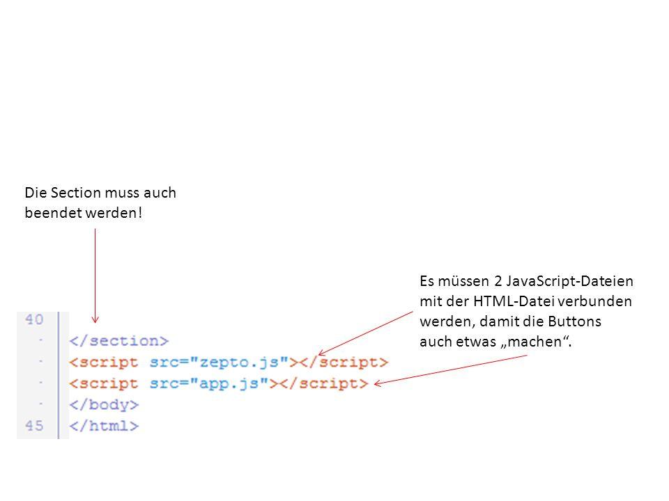 """Die Section muss auch beendet werden! Es müssen 2 JavaScript-Dateien mit der HTML-Datei verbunden werden, damit die Buttons auch etwas """"machen""""."""
