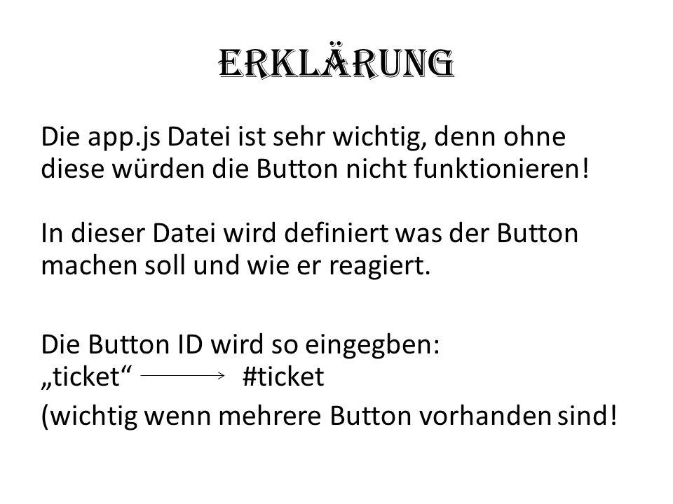 Erklärung Die app.js Datei ist sehr wichtig, denn ohne diese würden die Button nicht funktionieren! In dieser Datei wird definiert was der Button mach