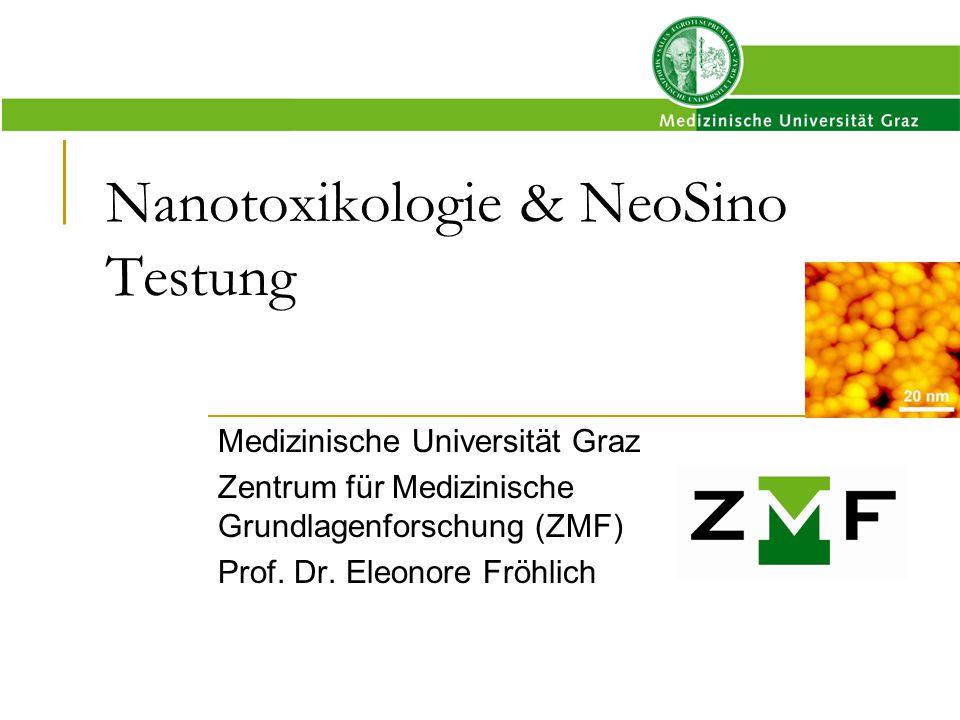 Nanotoxikologie & NeoSino Testung Medizinische Universität Graz Zentrum für Medizinische Grundlagenforschung (ZMF) Prof. Dr. Eleonore Fröhlich