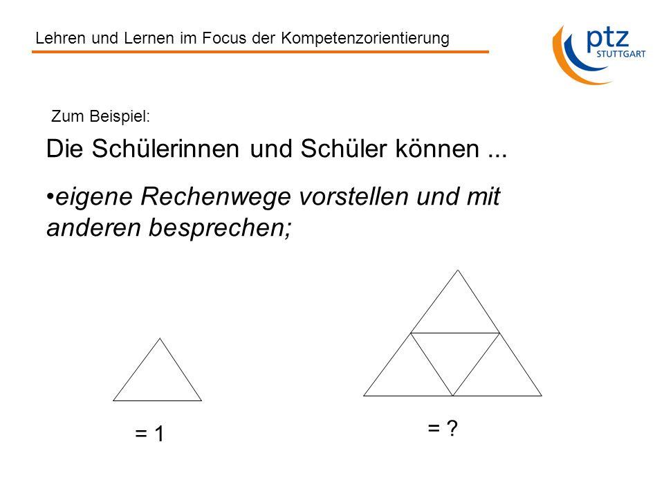 Lehren und Lernen im Focus der Kompetenzorientierung Zum Beispiel: Die Schülerinnen und Schüler können...