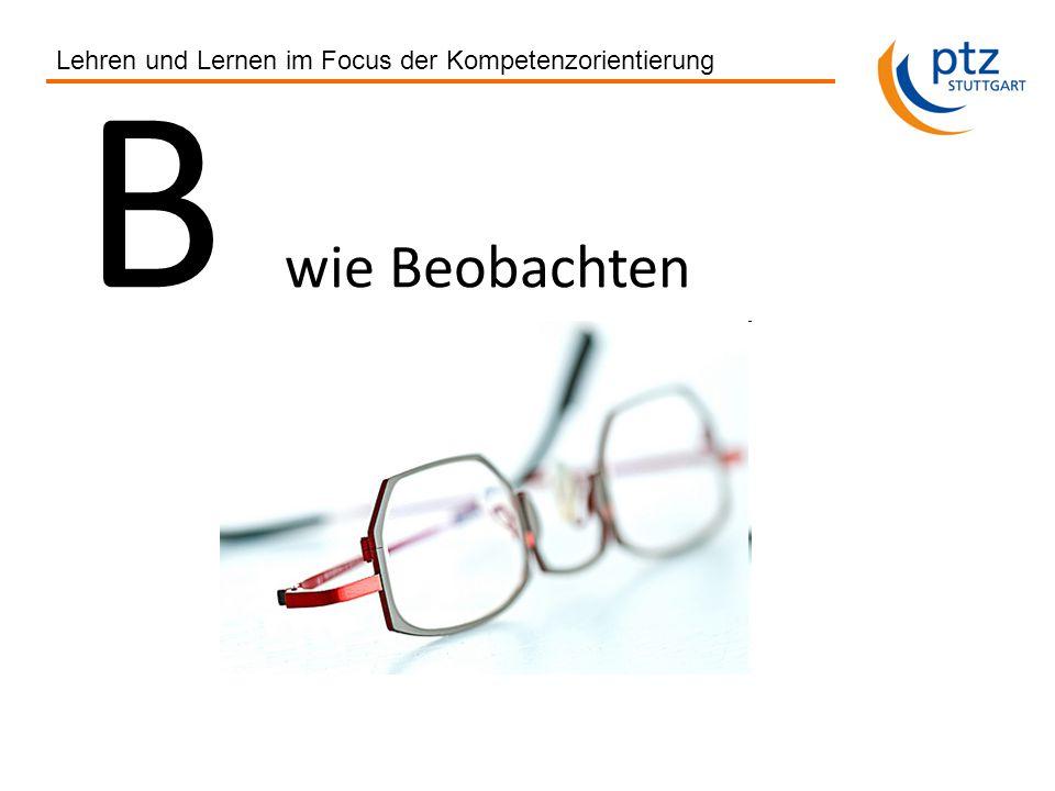 B wie Beobachten Lehren und Lernen im Focus der Kompetenzorientierung