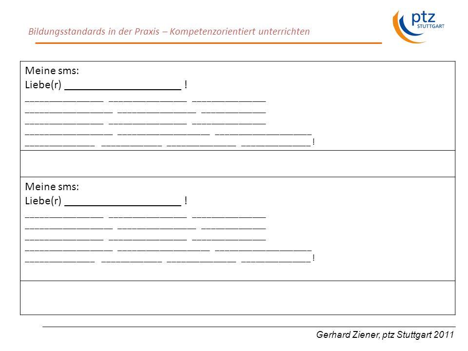 Bildungsstandards in der Praxis – Kompetenzorientiert unterrichten Gerhard Ziener, ptz Stuttgart 2011 Meine sms: Liebe(r) ____________________ .