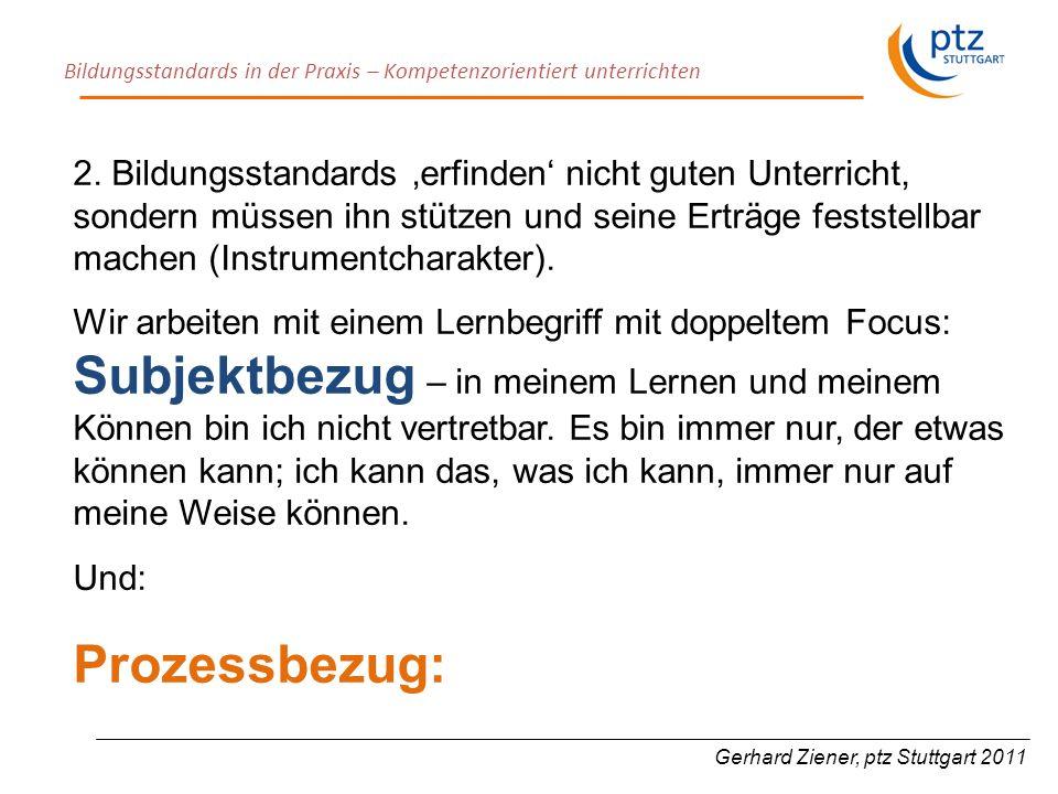 Bildungsstandards in der Praxis – Kompetenzorientiert unterrichten Gerhard Ziener, ptz Stuttgart 2011 2.