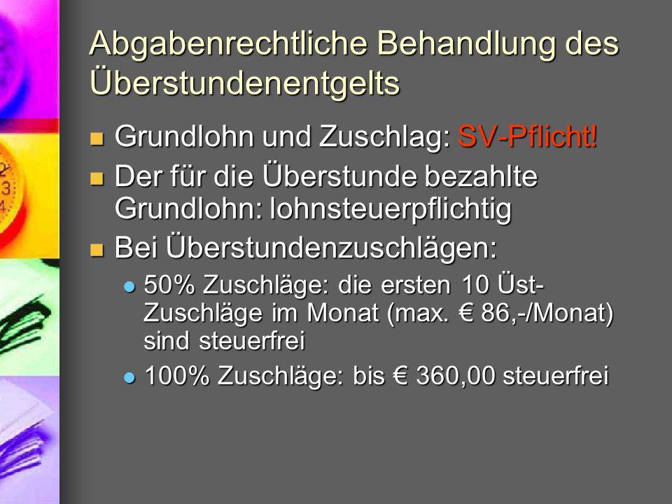 Abgabenrechtliche Behandlung des Überstundenentgelts Grundlohn und Zuschlag: SV-Pflicht.