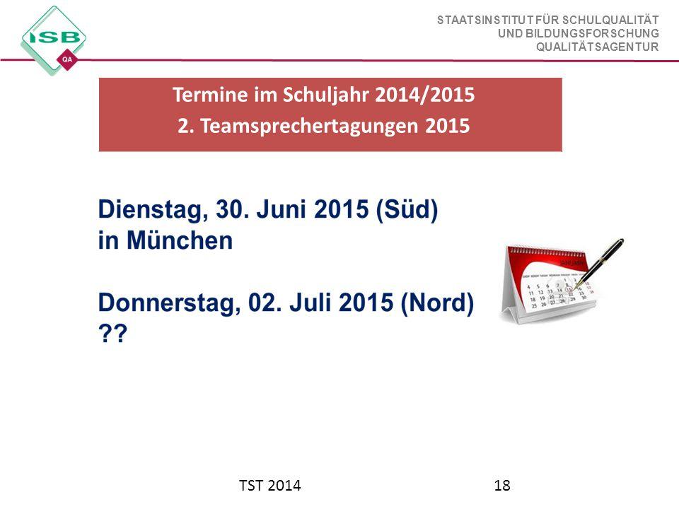 STAATSINSTITUT FÜR SCHULQUALITÄT UND BILDUNGSFORSCHUNG QUALITÄTSAGENTUR TST 201418 Termine im Schuljahr 2014/2015 2. Teamsprechertagungen 2015