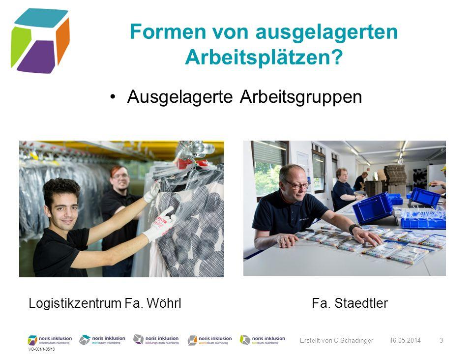 VO-001/1-05/13 Formen von ausgelagerten Arbeitsplätzen? Ausgelagerte Arbeitsgruppen Logistikzentrum Fa. Wöhrl Fa. Staedtler 16.05.2014 Erstellt von C.