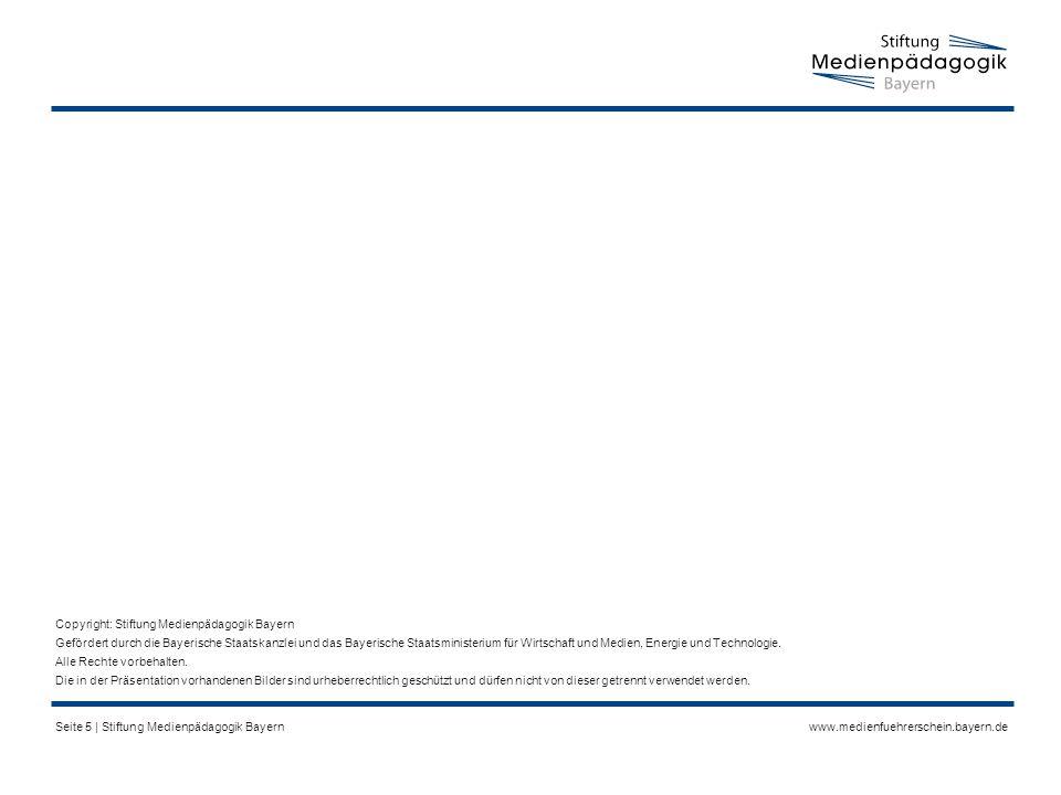 www.medienfuehrerschein.bayern.deSeite 5 | Stiftung Medienpädagogik Bayern Copyright: Stiftung Medienpädagogik Bayern Gefördert durch die Bayerische Staatskanzlei und das Bayerische Staatsministerium für Wirtschaft und Medien, Energie und Technologie.