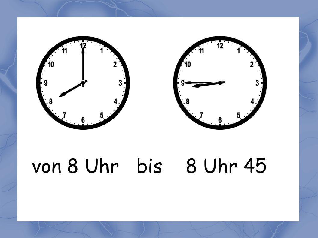 von 8 Uhr bis 8 Uhr 45