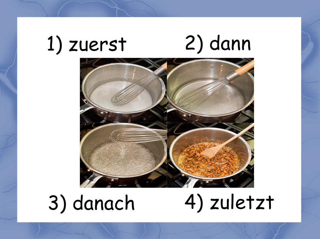 1) zuerst 2) dann 3) danach 4) zuletzt