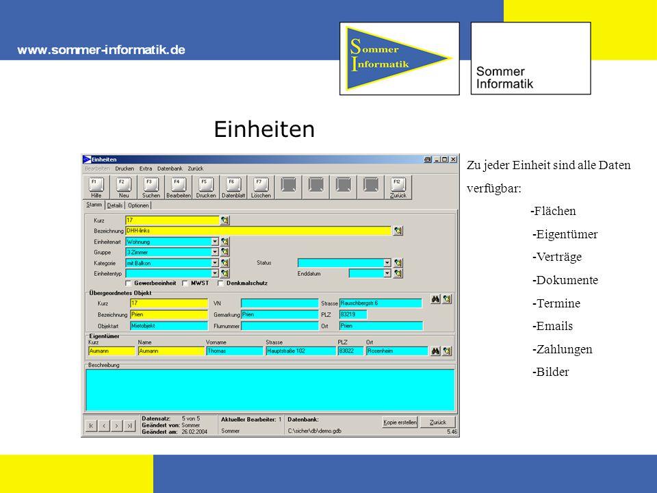 Einheiten Zu jeder Einheit sind alle Daten verfügbar: -Flächen -Eigentümer -Verträge -Dokumente -Termine -Emails -Zahlungen -Bilder