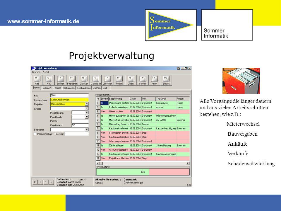Projektverwaltung Alle Vorgänge die länger dauern und aus vielen Arbeitsschritten bestehen, wie z.B.: Mieterwechsel Bauvergaben Ankäufe Verkäufe Schadensabwicklung