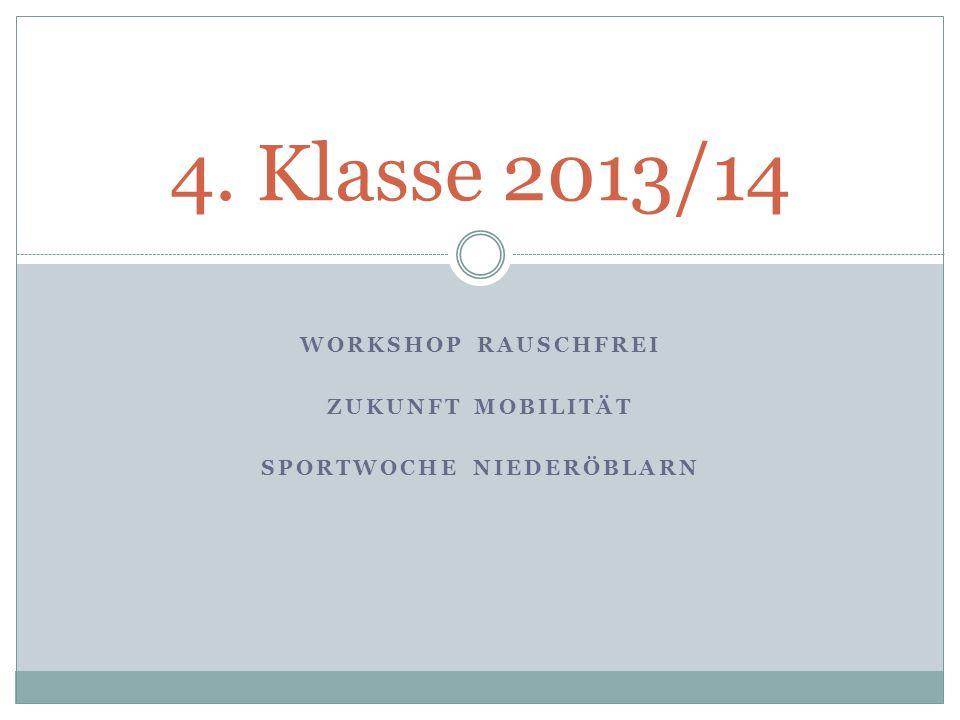 4. Klasse 2013/14 WORKSHOP RAUSCHFREI ZUKUNFT MOBILITÄT SPORTWOCHE NIEDERÖBLARN