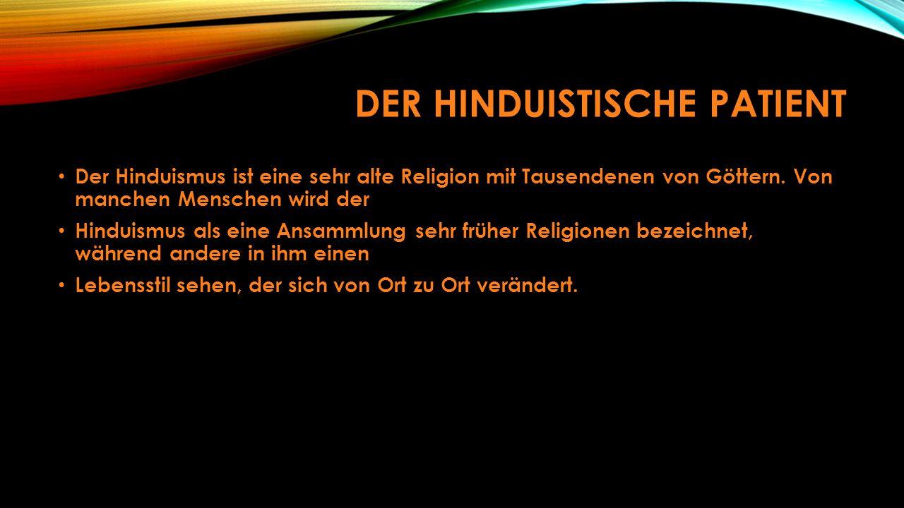 DER HINDUISTISCHE PATIENT Der Hinduismus ist eine sehr alte Religion mit Tausendenen von Göttern.