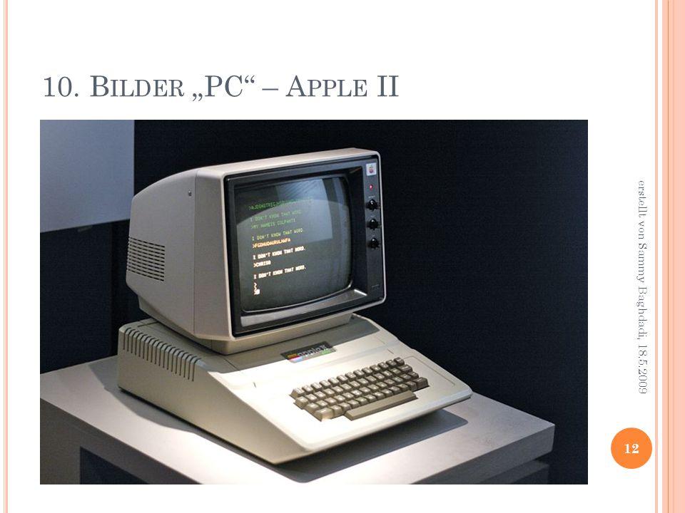 """10. B ILDER """"PC – A PPLE II 12 erstellt von Sammy Baghdadi, 18.5.2009"""