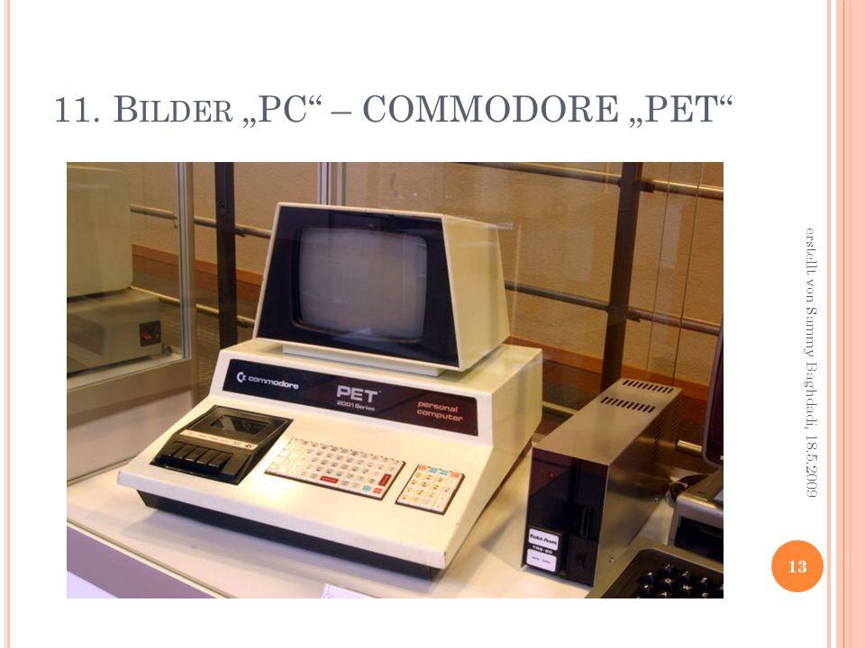 """11. B ILDER """"PC – COMMODORE """"PET 13 erstellt von Sammy Baghdadi, 18.5.2009"""