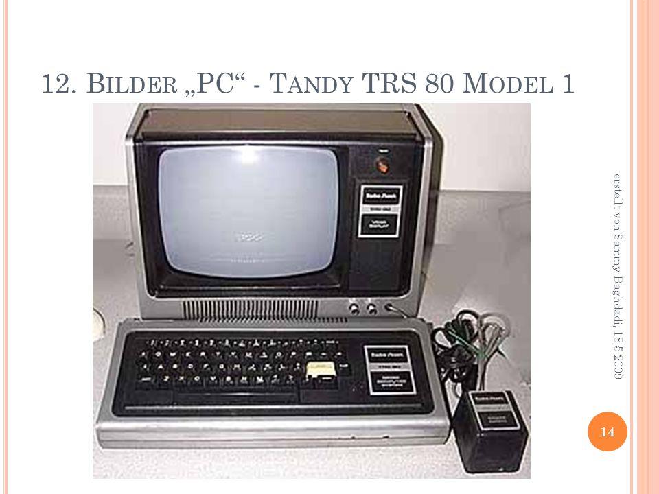 """12. B ILDER """"PC - T ANDY TRS 80 M ODEL 1 14 erstellt von Sammy Baghdadi, 18.5.2009"""