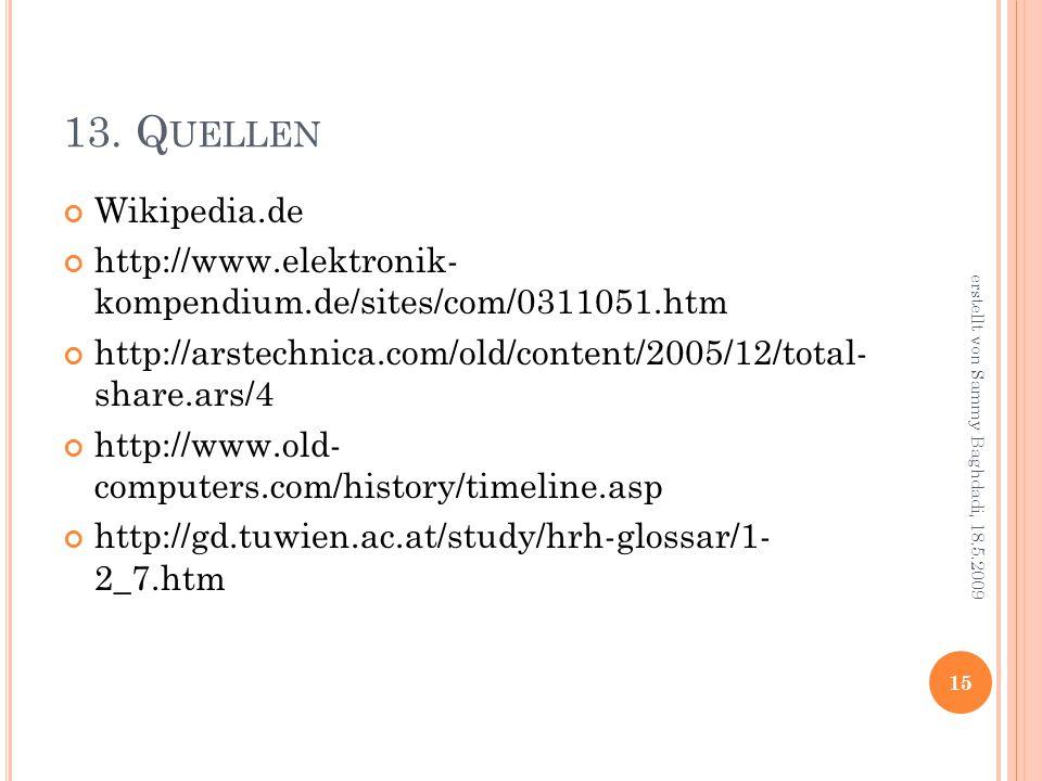13. Q UELLEN Wikipedia.de http://www.elektronik- kompendium.de/sites/com/0311051.htm http://arstechnica.com/old/content/2005/12/total- share.ars/4 htt