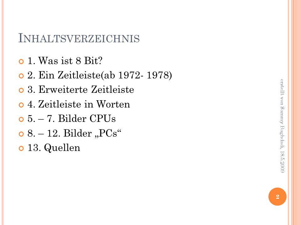 I NHALTSVERZEICHNIS 1. Was ist 8 Bit. 2. Ein Zeitleiste(ab 1972- 1978) 3.