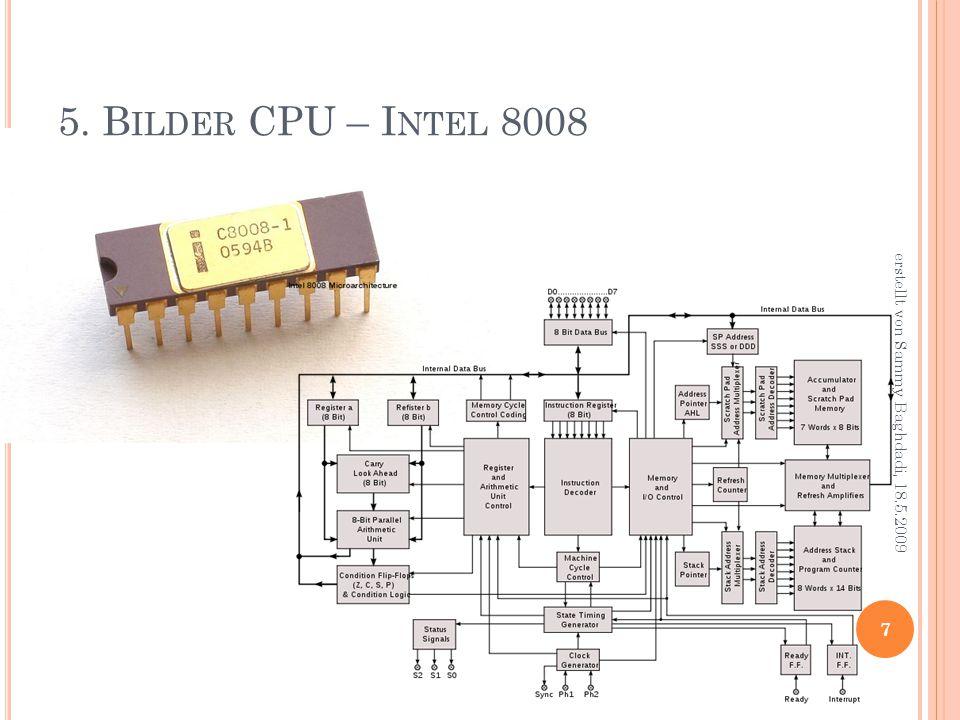 5. B ILDER CPU – I NTEL 8008 7 erstellt von Sammy Baghdadi, 18.5.2009