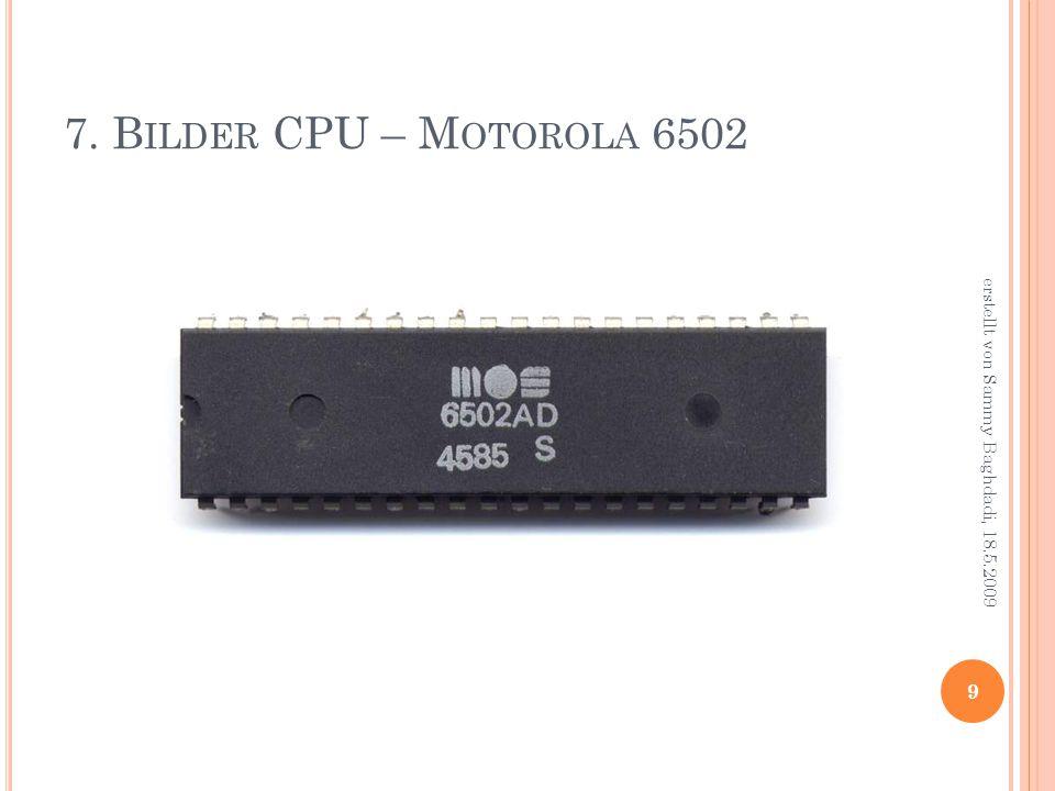 7. B ILDER CPU – M OTOROLA 6502 9 erstellt von Sammy Baghdadi, 18.5.2009