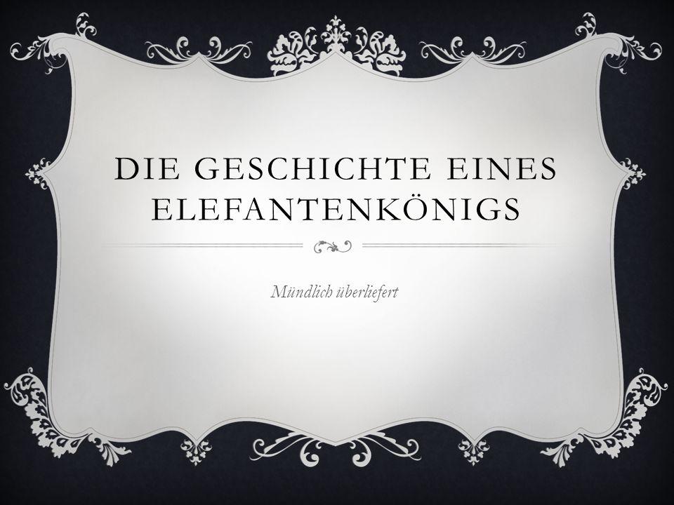 DIE GESCHICHTE EINES ELEFANTENKÖNIGS Mündlich überliefert