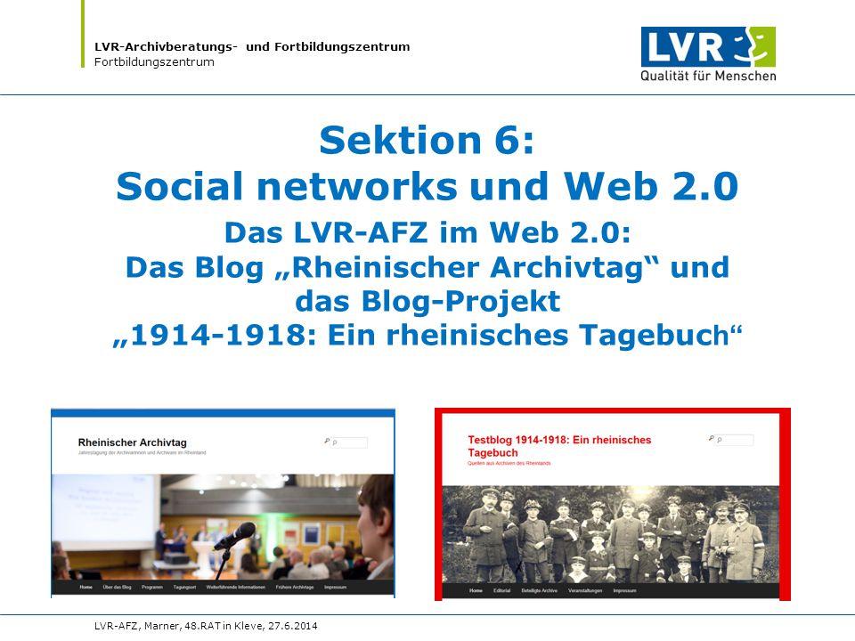 """LVR-Archivberatungs- und Fortbildungszentrum Fortbildungszentrum LVR-AFZ, Marner, 48.RAT in Kleve, 27.6.2014 Sektion 6: Social networks und Web 2.0 Das LVR-AFZ im Web 2.0: Das Blog """"Rheinischer Archivtag und das Blog-Projekt """"1914-1918: Ein rheinisches Tagebuc h"""