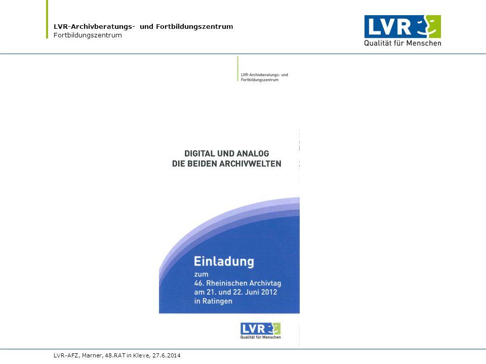 LVR-Archivberatungs- und Fortbildungszentrum Fortbildungszentrum LVR-AFZ, Marner, 48.RAT in Kleve, 27.6.2014