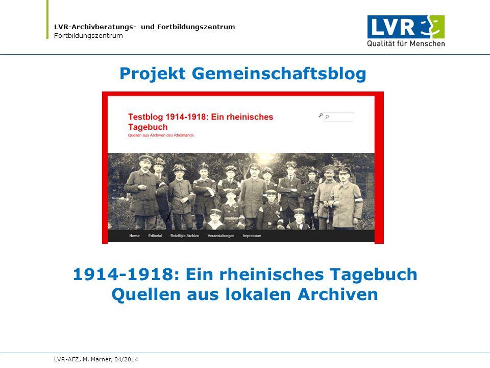 LVR-Archivberatungs- und Fortbildungszentrum Fortbildungszentrum 1914-1918: Ein rheinisches Tagebuch Quellen aus lokalen Archiven LVR-AFZ, M.
