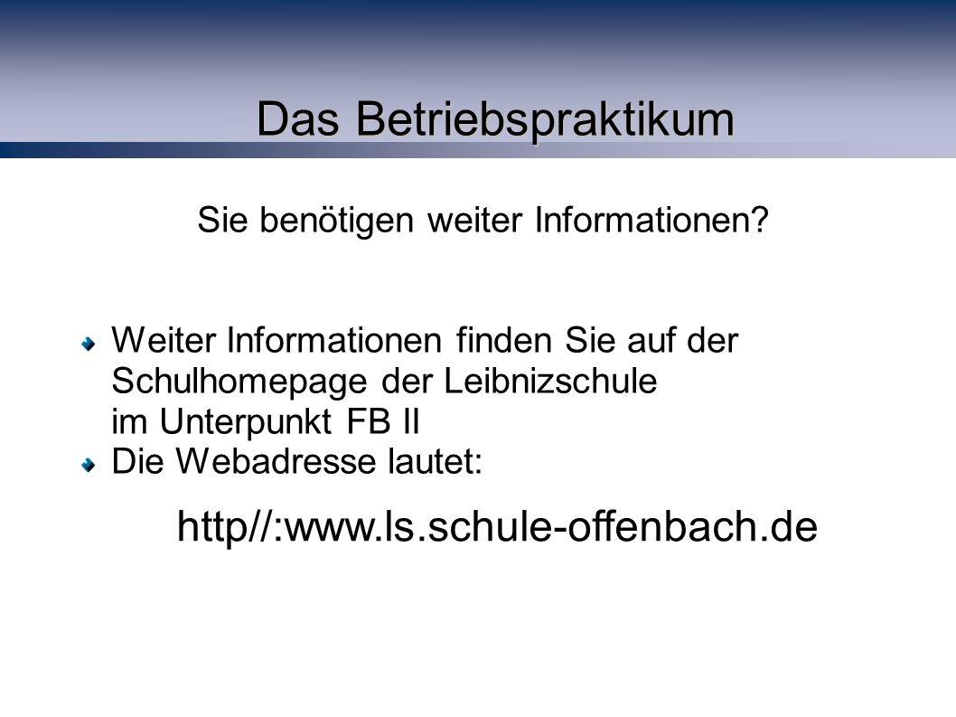 Das Betriebspraktikum Sie benötigen weiter Informationen.