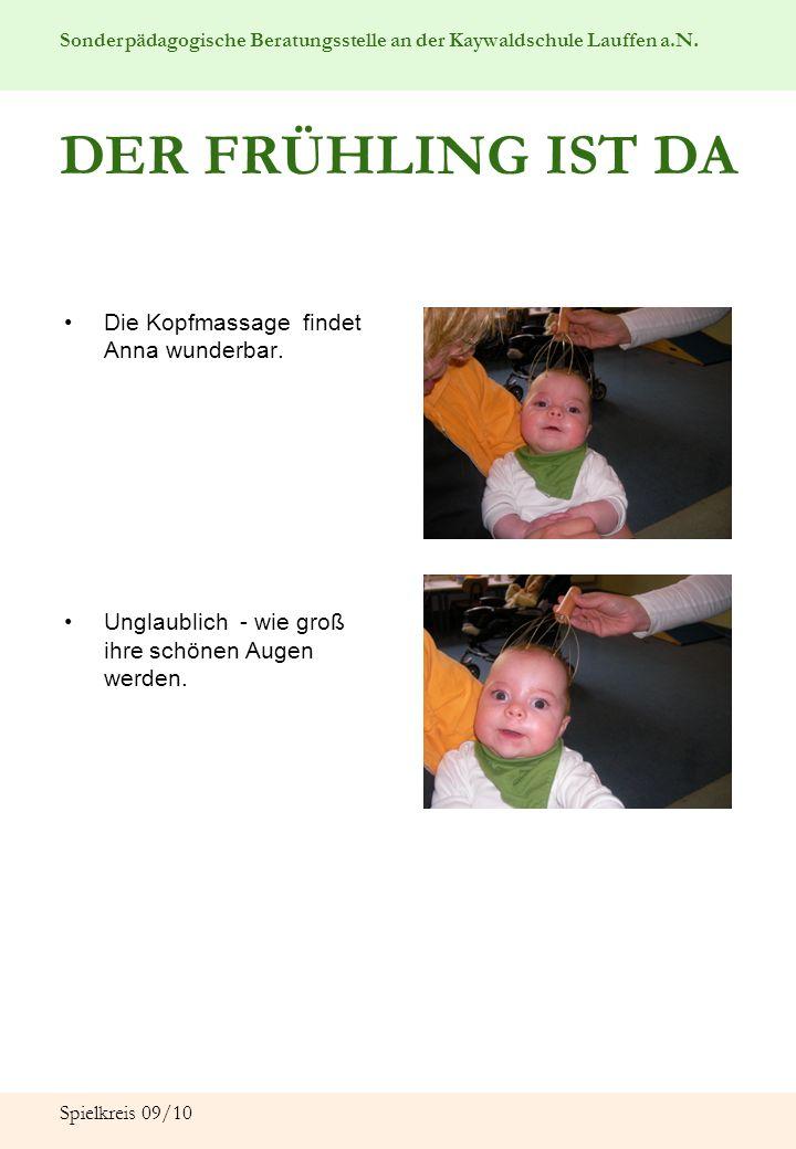 Sonderpädagogische Beratungsstelle an der Kaywaldschule Lauffen a.N. Spielkreis 09/10 DER FRÜHLING IST DA Die Kopfmassage findet Anna wunderbar. Ungla